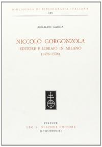 Niccolo' Gorgonzola editore e libraio in Milano, 1496-1536