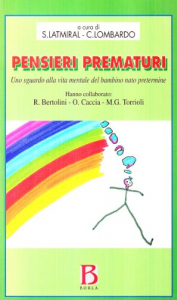 Pensieri prematuri: uno sguardo alla vita mentale del bambino nato pretermine / (a cura di) S.Latmiral, C. Lombardo
