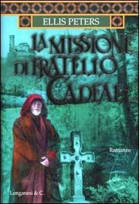 La missione di fratello Cadfael : romanzo / di Ellis Peters ; traduzione di Elsa Pelitti