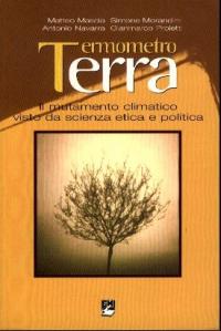 Termometro terra : il mutamento climatico visto da scienza, etica e politica / Matteo Mascia ... [et al.] ; presentazione di Corrado Clini