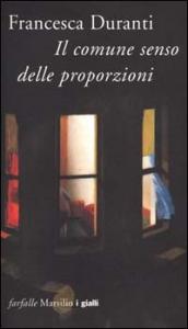 Il comune senso delle proporzioni: (piccolo thriller da viaggio) / Francesca Duranti.