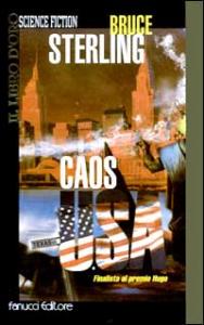 Caos U.S.A. : romanzo / Bruce Sterling