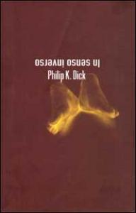 In senso inverso : romanzo / Philip K. Dick ; introduzione a cura di Carlo Pagetti ; postfazione di Emanuele Ronchetti ; traduzione dall'inglese di Paolo Prezzavento