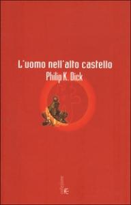 L' uomo nell'alto castello : romanzo / Philip K. Dick ; introduzione e cura di Carlo Pagetti ; postfazione di Luigi Bruti Liberati ; traduzione dall'inglese di Maurizio Nati