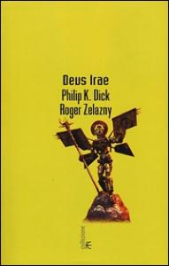 Deus irae : romanzo / Philip K. Dick, Roger Zelazny ; introduzione e cura di Carlo Pagetti ; postfazione di Nicoletta Vallorani ; traduzione dall'inglese di Simona Fefè