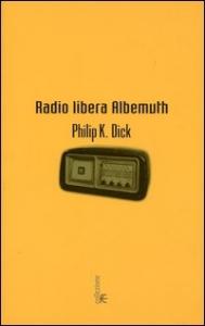 Radio libera Albemuth : romanzo / Philip K. Dick ; introduzione e cura di Carlo Pagetti ; postfazione di Elio Franzini ; traduzione dall'inglese di Maurizio Nati