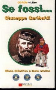Se fossi... Giuseppe Garibaldi