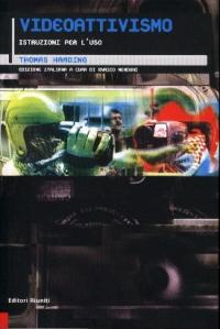 Videoattivismo : istruzioni per l'uso / Thomas Harding ; edizione italiana a cura di Enrico Menduni