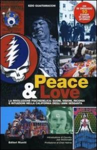 Peace & love : la rivoluzione psichedelica : suoni, visioni, ricordi e intuizioni nella California degli anni Sessanta / Ezio Guaitamacchi