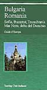 Bulgaria, Romania : Sofia, Bucarest, Transilvania, Mar Nero, delta del Danubio / Touring club italiano