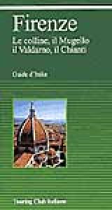 Firenze : le colline, il Mugello, il Valdarno, il Chianti / Touring club italiano