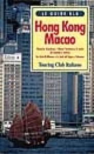 Hong Kong, Macao : Victoria, Kowloon, i Nuovi Territori e le isole di Lamma e Lantau : la città di Macao e le isole di Taipa e Coloane / Touring club italiano