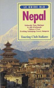Nepal : Kathmandu, Patan, Bhaktapur, la valle di Kathmandu, Pokhara e il Terai, il trekking: Kachenjunga, Everest, Annapurna / Touring club italiano
