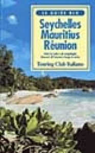 Seychelles, Mauritius, Réunion : tutte le isole e gli arcipelaghi , itinerari all'interno e lungo le coste / Touring club italiano