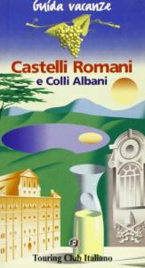 Castelli romani e colli albani / Touring club italiano