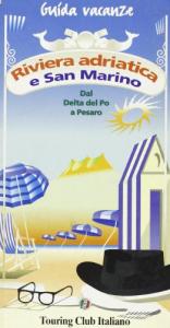 Riviera adriatica e San Marino : dal delta del Po a Pesaro / Touring club italiano