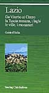 Lazio : da Viterbo al Circeo la Tuscia romana, i laghi, le ville, i monasteri / Touring club italiano.  Ed. 1996