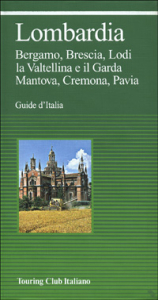 Lombardia : Bergamo, Brescia, Lodi, la Valtellina e il Garda, Mantova, Cremona, Pavia / Touring club italiano