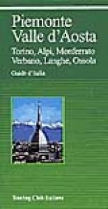 Piemonte, Valle d'Aosta : Torino, Alpi, Monferrato, Verbano, Langhe, Ossola / Touring club italiano