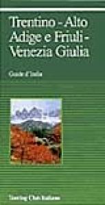 Trentino-Alto Adige e Friuli-Venezia Giulia / Touring Club Italiano