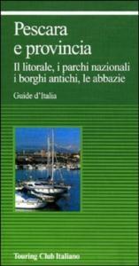 Pescara e provincia : il litorale, i parchi nazionali, i borghi antichi, le abbazie / Touring club italiano.  Ed. 1998