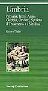 Umbria : Perugia, Terni, Assisi, Gubbio, Orvieto, Spoleto, il Trasimeno e i Sibillini / Touring club italiano.  Edizione 1999