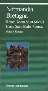 Normandia, Bretagna : Rouen, Mont-Saint-Michel, Caen, Saint-Malo, Rennes