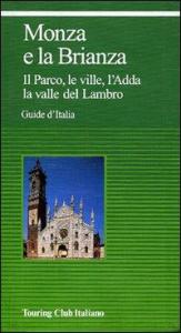 Monza e la Brianza : il Parco, le ville, l'Adda, la valle del Lambro / Touring club italiano.  Ed. 2001