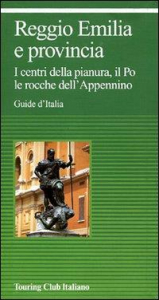 Reggio Emilia e provincia : i centri della pianura, il Po le rocche dell'Appennino / Touring Club Italiano