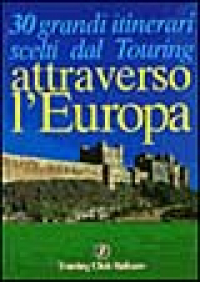 30 grandi itinerari scelti dal Touring attraverso l'Europa
