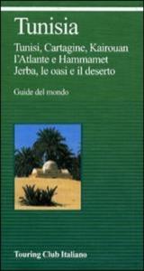 Tunisia : Tunisi, Cartagine, Kairouan, l'Atlante e Hammamet, Jerba le oasi e il deserto / Touring club italiano.  Ed. 2001