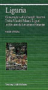 Liguria : Genova, le valli e i borghi interni, l'Alta via dei Monti Liguri, le Riviere di Levante e Ponente / Touring club italiano