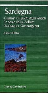 Sardegna : Cagliari e il golfo degli Angeli, le coste della Gallura, Barbagie e Gennargentu / Touring club italiano.  Ed. 2001