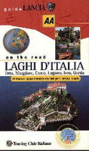 Laghi d'Italia : Orta, Maggiore, Como, Lugano, Iseo, Garda : on the road / Touring club italiano