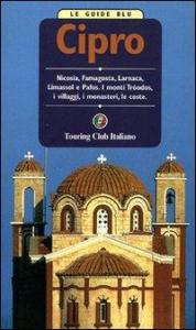 Cipro : Nicosia, Famagosta, Larnaca, Limassol e Pafos, i monti Tróodos, i villaggi, i monasteri, le coste / Touring club italiano