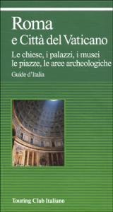 Roma e Città del Vaticano : le chiese, i palazzi, i musei, le piazze, le aree archeologiche / Touring club italiano. Ed. 2001