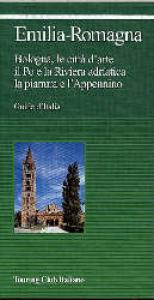 Emilia-Romagna : Bologna, le città d'arte, il Po e la Riviera adriatica, la pianura e l'Appennino / Touring club italiano