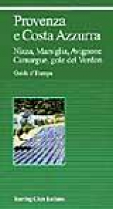 Provenza e Costa Azzurra : Nizza, Marsiglia, Avignone, Camargue, gole del Verdon / Touring club italiano.  Ed. 2002