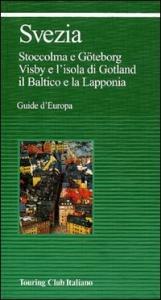 Svezia : Stoccolma e Göteborg, Visby e l'isola di Gotland, il Baltico e la Lapponia / Touring club italiano.  Ed. 2002
