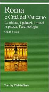 Roma e Città del Vaticano : le chiese, i palazzi, i musei, le piazze, l'archeologia / Touring club italiano. Ed. 2002