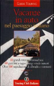 Vacanze in auto nel paesaggio italiano / Touring club italiano