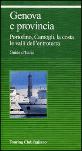 Genova e provincia : Portofino, Camogli, la costa, le valli dell'entroterra / Touring Club Italiano