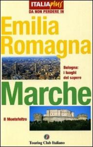 Emilia Romagna ; Marche / Touring Club Italiano