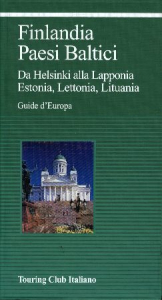 Finlandia, Paesi baltici : da Helsinki alla Lapponia, Estonia, Lettonia, Lituania / Touring club italiano.  Edizione 2003