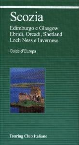 Scozia : Edimburgo e Glasgow, Ebridi, Orcadi, Shetland, Loch Ness e Inverness / Touring club italiano.  Ed. 2003