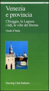 Venezia e provincia : Chioggia, la Laguna, i lidi, le ville del Brenta / Touring club italiano