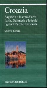 Croazia : Zagabria e le città d'arte, Istria, Dalmazia e le isole, i grandi parchi nazionali / Touring club italiano