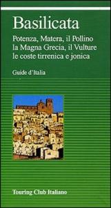 Basilicata : Potenza, Matera, il Pollino, la Magna Grecia, il Vulture, le coste tirrenica e jonica / Touring club italiano.  Ed. 2004