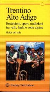 Trentino Alto Adige : escursioni, sport, tradizioni tra valli, laghi e vette alpine / Touring club italiano.  Ed. 2004