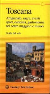 Toscana : artigianato, sagre, eventi, sport, curiosità, gastronomia nei centri maggiori e minori / Touring club italiano